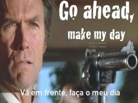 Go Ahead Make My Day in Portuguese
